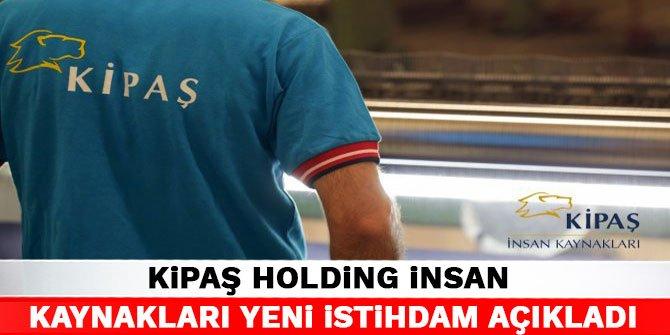 Kipaş Holding insan kaynakları yeni istihdam açıkladı