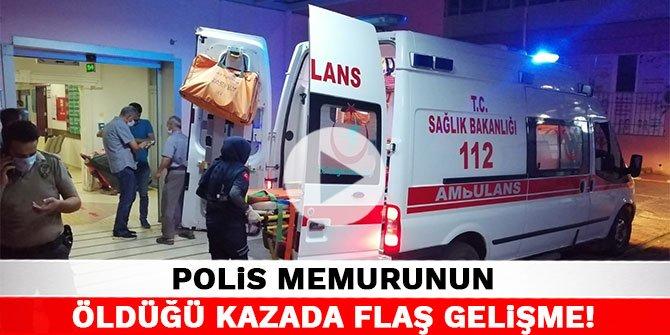 Kahramanmaraş'ta polis memurunun öldüğü kazada flaş gelişme