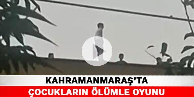 Kahramanmaraş'ta çocukların ölümle oyunu