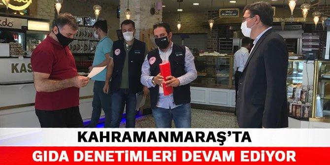 Kahramanmaraş'ta gıda denetimleri devam ediyor