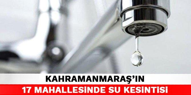 Kahramanmaraş'ın 17 mahallesinde su kesintisi