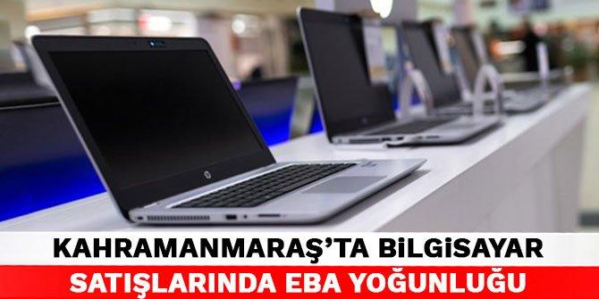 Kahramanmaraş'ta bilgisayar satışlarında EBA yoğunluğu