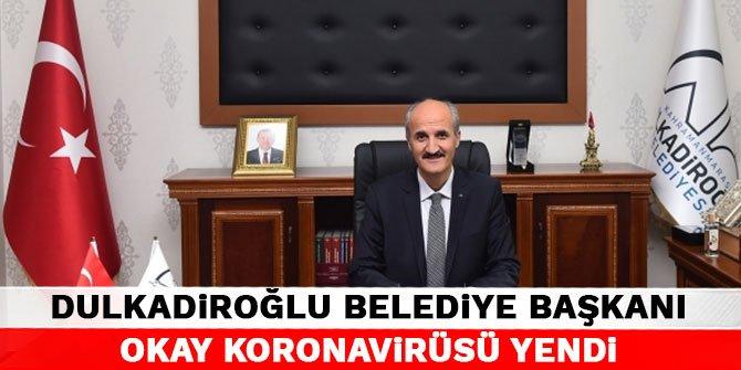 Dulkadiroğlu Belediye Başkanı Okay koronavirüsü yendi