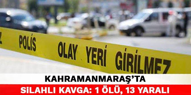 Kahramanmaraş'ta silahlı kavga: 1 ölü, 13 yaralı