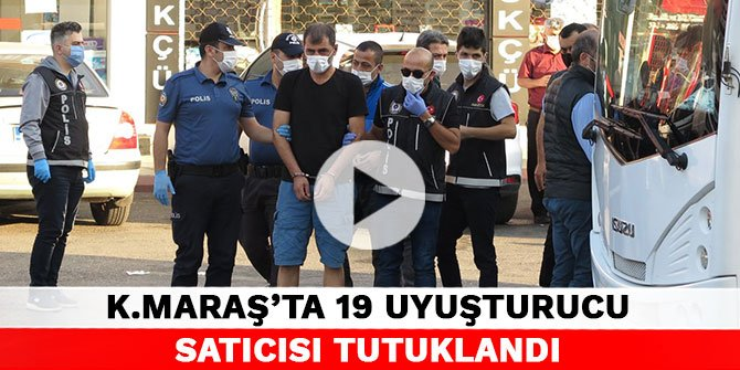 Kahramanmaraş'ta 19 uyuşturucu satıcısı tutuklandı