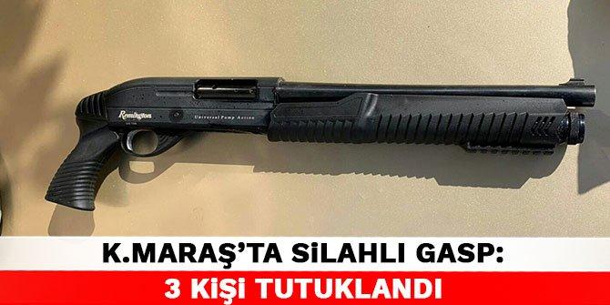 Kahramanmaraş'ta silahlı gasp: 3 kişi tutuklandı