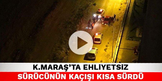 Kahramanmaraş'ta ehliyetsiz sürücünün kaçışı kısa sürdü