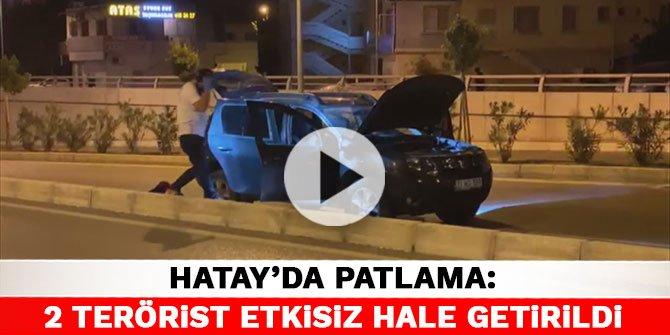 Hatay'da patlama: 2 terörist etkisiz hale getirildi