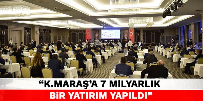 """""""Kahramanmaraş'a 7 milyarlık bir yatırım yapıldı"""""""
