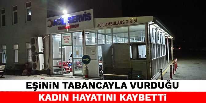 Kahramanmaraş'ta eşinin tabancayla vurduğu kadın hayatını kaybetti
