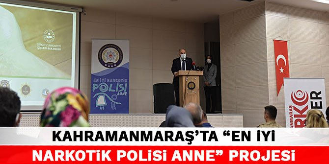 "Kahramanmaraş'ta ""En iyi narkotik polisi anne"" projesi"