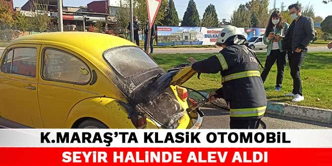 Kahramanmaraş'ta klasik otomobil seyir halinde alev aldı