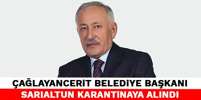 Çağlayancerit Belediye Başkanı Hanifi Sarıaltun Karantinaya alındı