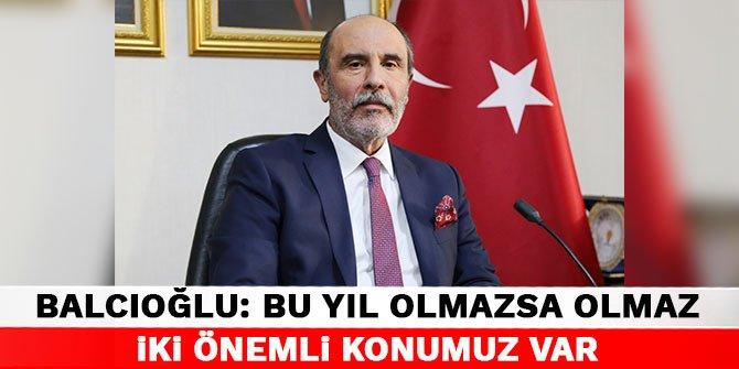 Balcıoğlu: Bu yıl olmazsa olmaz iki önemli konumuz var