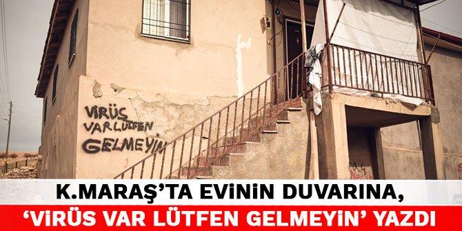 Kahramanmaraş'ta evinin duvarına, 'Virüs var lütfen gelmeyin' yazdı