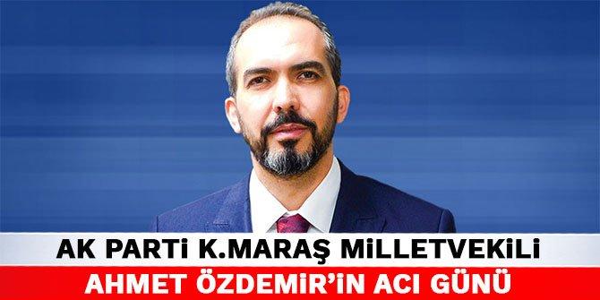 AK Parti Kahramanmaraş Milletvekili Ahmet Özdemir'in acı günü