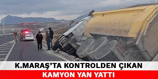 Kahramanmaraş'ta kontrolden çıkan kamyon yan yattı