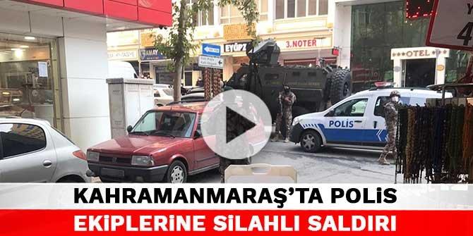 Kahramanmaraş'ta polis ekiplerine silahlı saldırı