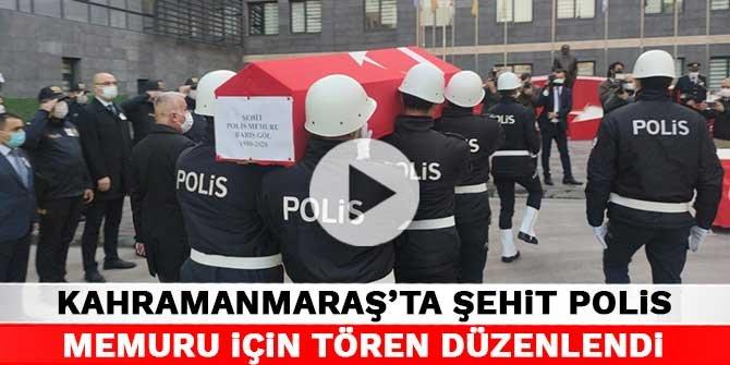Kahramanmaraş'ta şehit polis memuru için tören düzenlendi