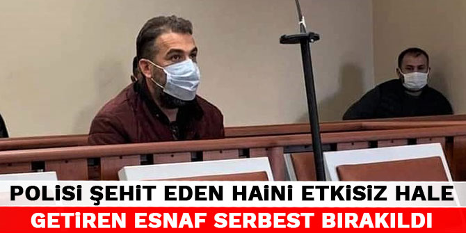 Kahramanmaraş'ta polisi şehit eden haini etkisiz hale getiren esnaf serbest bırakıldı