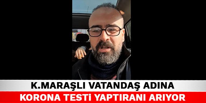Kahramanmaraşlı vatandaş adına korona testi yaptıranı arıyor