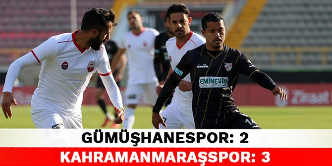 Gümüşhanespor 2-3 Kahramanmaraşspor