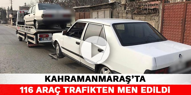Kahramanmaraş'ta 116 araç trafikten men edildi