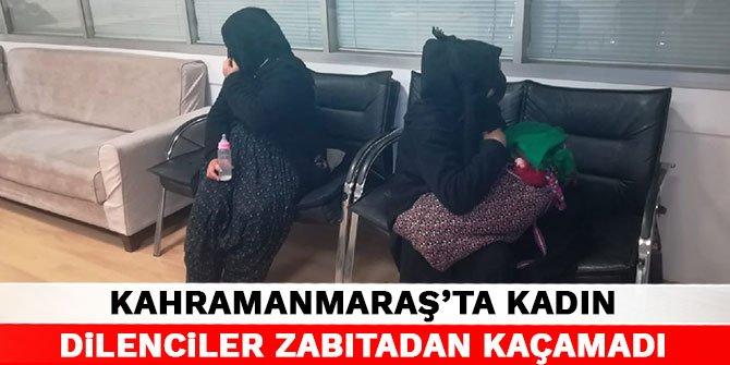 Kahramanmaraş'ta kadın dilenciler zabıtadan kaçamadı