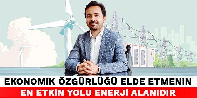 Ekonomik özgürlüğü elde etmenin en etkin yolu enerji alanıdır