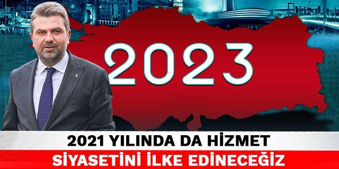 2021 yılında da hizmet siyasetini ilke edineceğiz