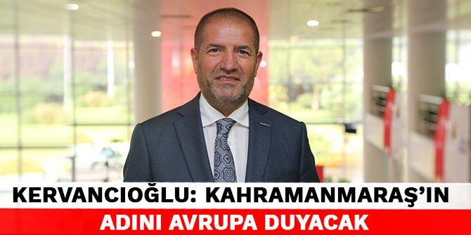 Sami Kervancıoğlu: Kahramanmaraş'ın adını avrupa duyacak