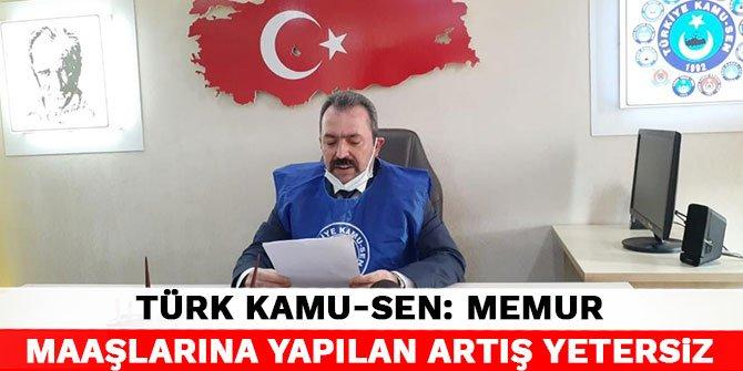 Türk Kamu-Sen: Memur maaşlarına yapılan artış yetersiz