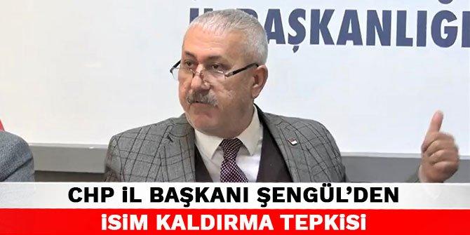 CHP İl Başkanı Şengül'den isim kaldırma tepkisi