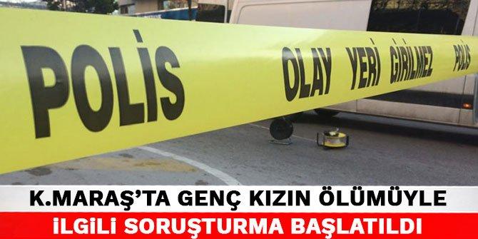 Kahramanmaraş'ta genç kızın ölümüyle ilgili soruşturma başlatıldı