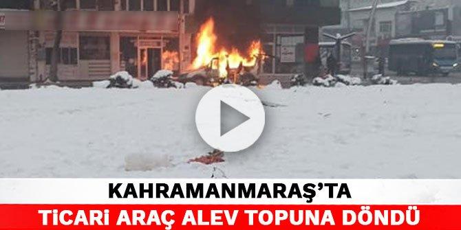 Kahramanmaraş'ta ticari araç alev topuna döndü
