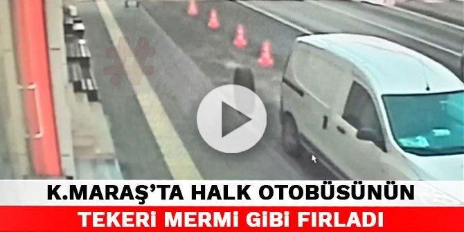 Kahramanmaraş'ta halk otobüsünün tekeri mermi gibi fırladı