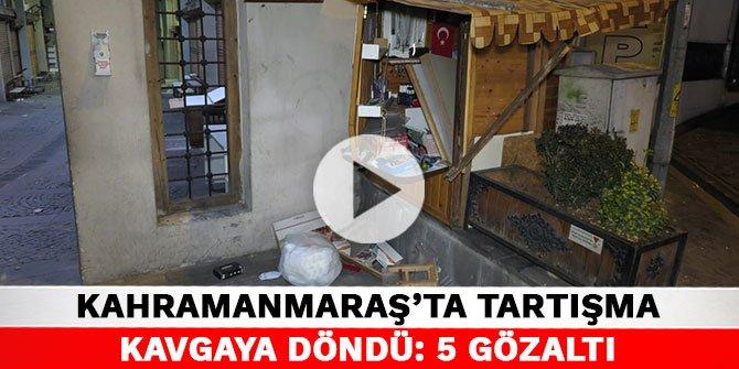 Kahramanmaraş'ta tartışma kavgaya döndü: 5 gözaltı