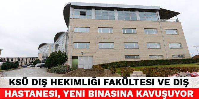 KSÜ Diş Hekimliği Fakültesi ve Diş Hastanesi, yeni hizmet binasına kavuşuyor