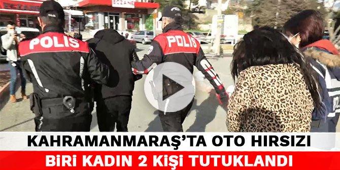 Kahramanmaraş'ta oto hırsızı biri kadın 2 kişi tutuklandı