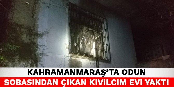 Kahramanmaraş'ta odun sobasından çıkan kıvılcım evi yaktı