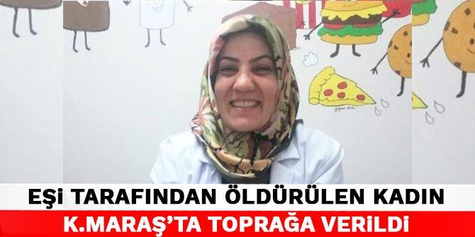 Eşi tarafından öldürülen kadın Kahramanmaraş'ta toprağa verildi
