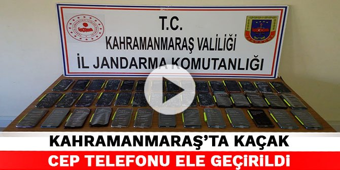 Kahramanmaraş'ta kaçak cep telefonu ele geçirildi