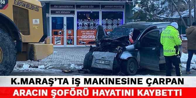 Kahramanmaraş'ta iş makinesine çarpan aracın şoförü hayatını kaybetti
