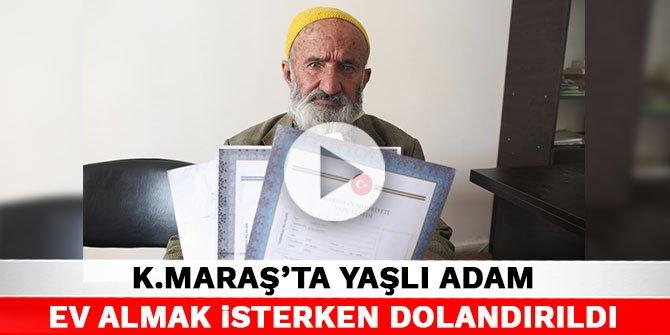 Kahramanmaraş'ta yaşlı adam ev almak isterken dolandırıldığını iddia etti