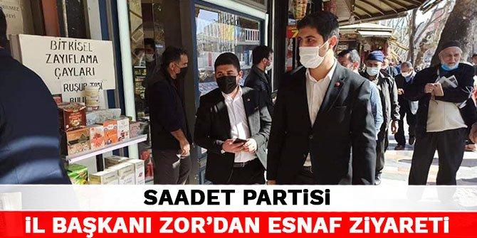 Saadet Partisi İl Başkanı Zor'dan esnaf ziyareti