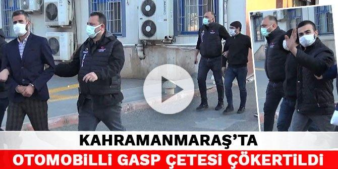 Kahramanmaraş'ta otomobilli gasp çetesi çökertildi