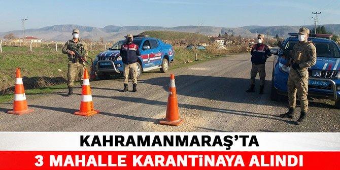 Kahramanmaraş'ta 3 mahalle karantinaya alındı