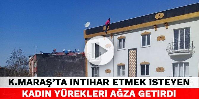 Kahramanmaraş'ta intihar etmek isteyen kadın yürekleri ağza getirdi