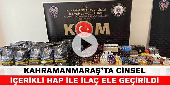 Kahramanmaraş'ta cinsel içerikli hap ile ilaç ele geçirildi