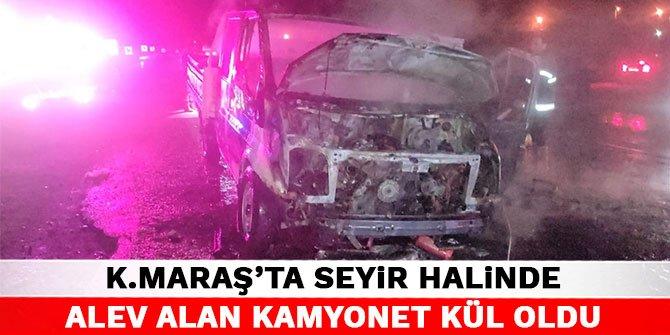 Kahramanmaraş'ta seyir halinde alev alan kamyonet kül oldu
